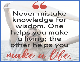 never mistake knowledge for wisdom